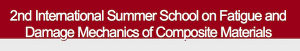 Summer School on Fatigue and Damage Mechanics of Composite Materials